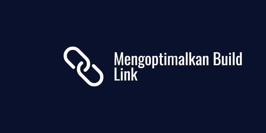 Mengoptimalkan Build Link