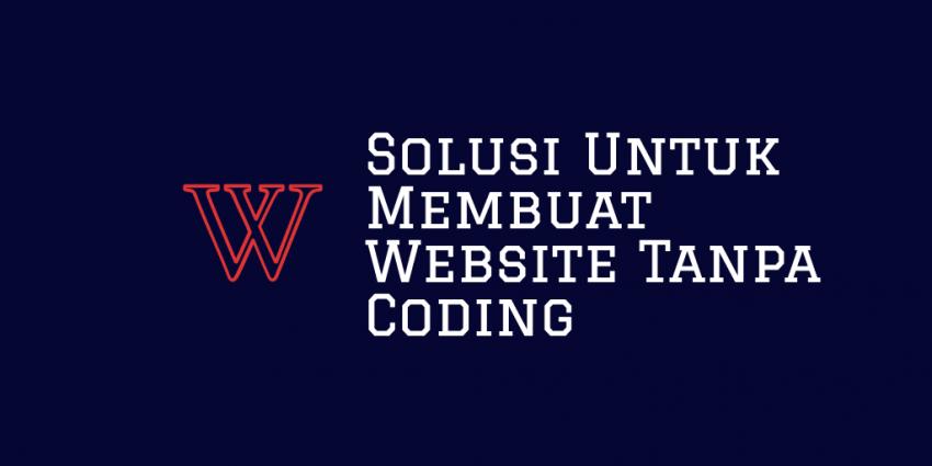 Solusi Untuk Membuat Website Tanpa Coding